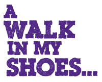 A Walk in My Shoes…